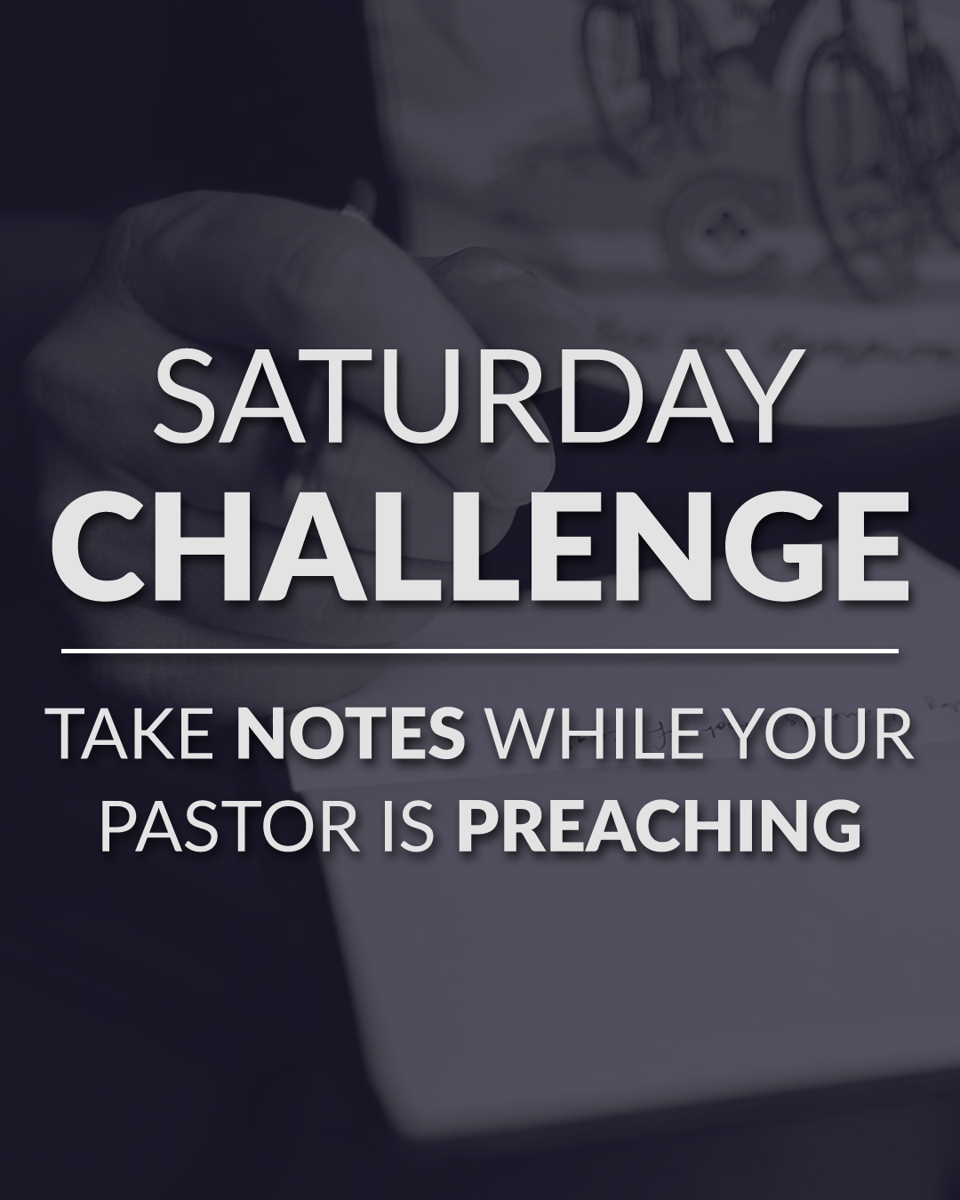 Saturday Challenge - Take Notes While Your Pastor Is Preaching