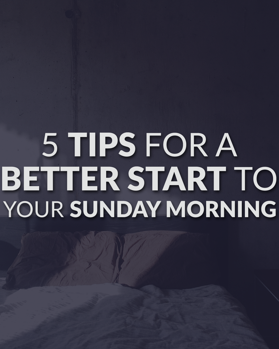 5 Tips For A Better Start To Your Sunday Morning