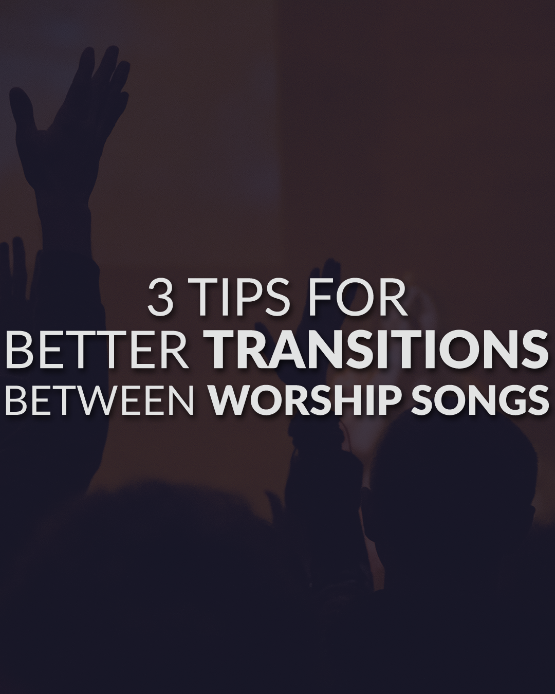3 Tips For Better Transitions Between Worship Songs