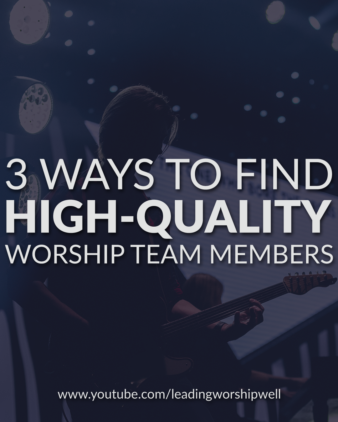 3 Ways To Find High-Quality Worship Team Members (Video)