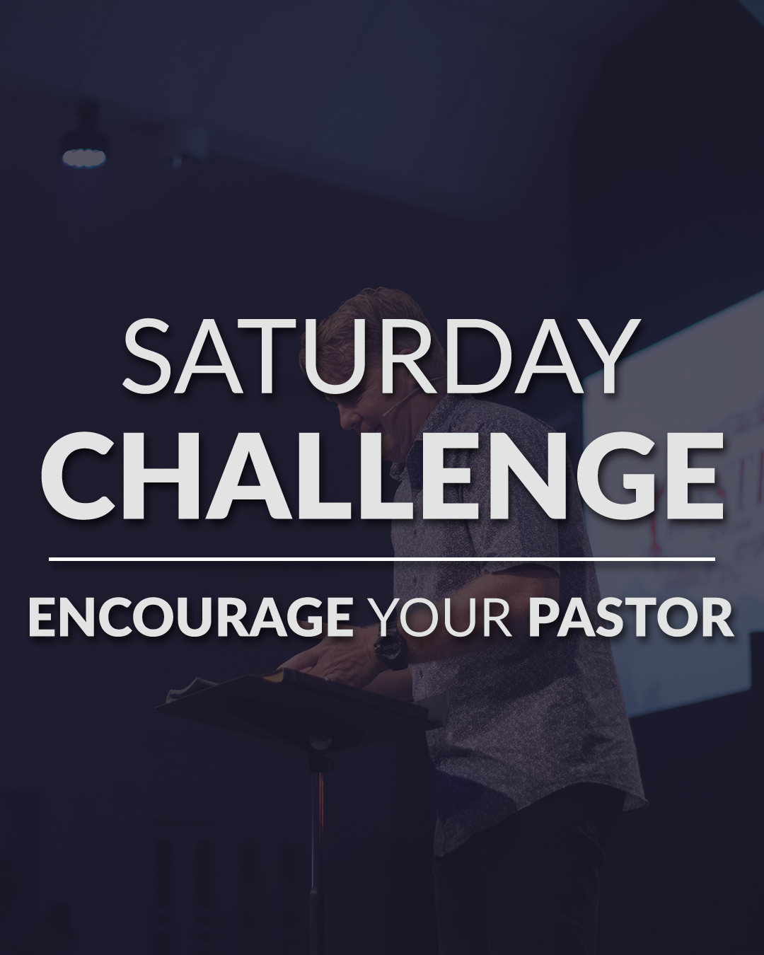 Saturday Challenge - Encourage Your Pastor