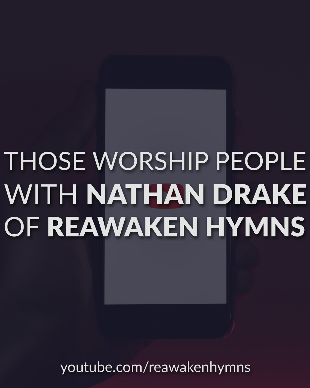 Those Worship People With Nathan Drake From Reawaken Hymns