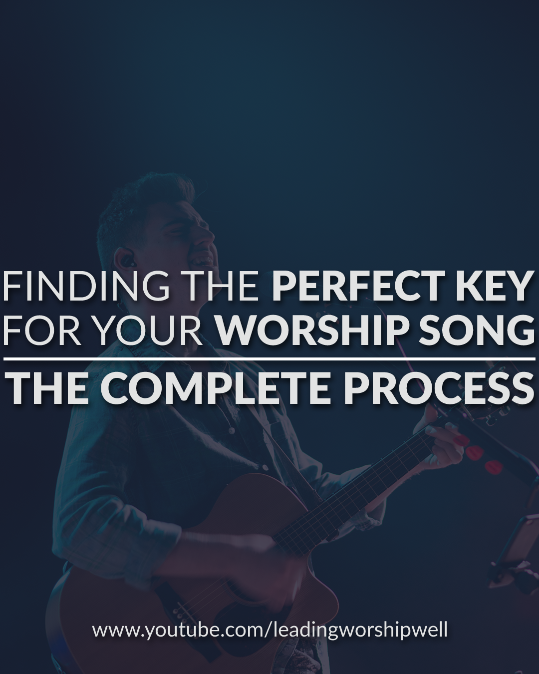 Finding The Perfect Key For Your Worship Song | The Complete Process (Video)