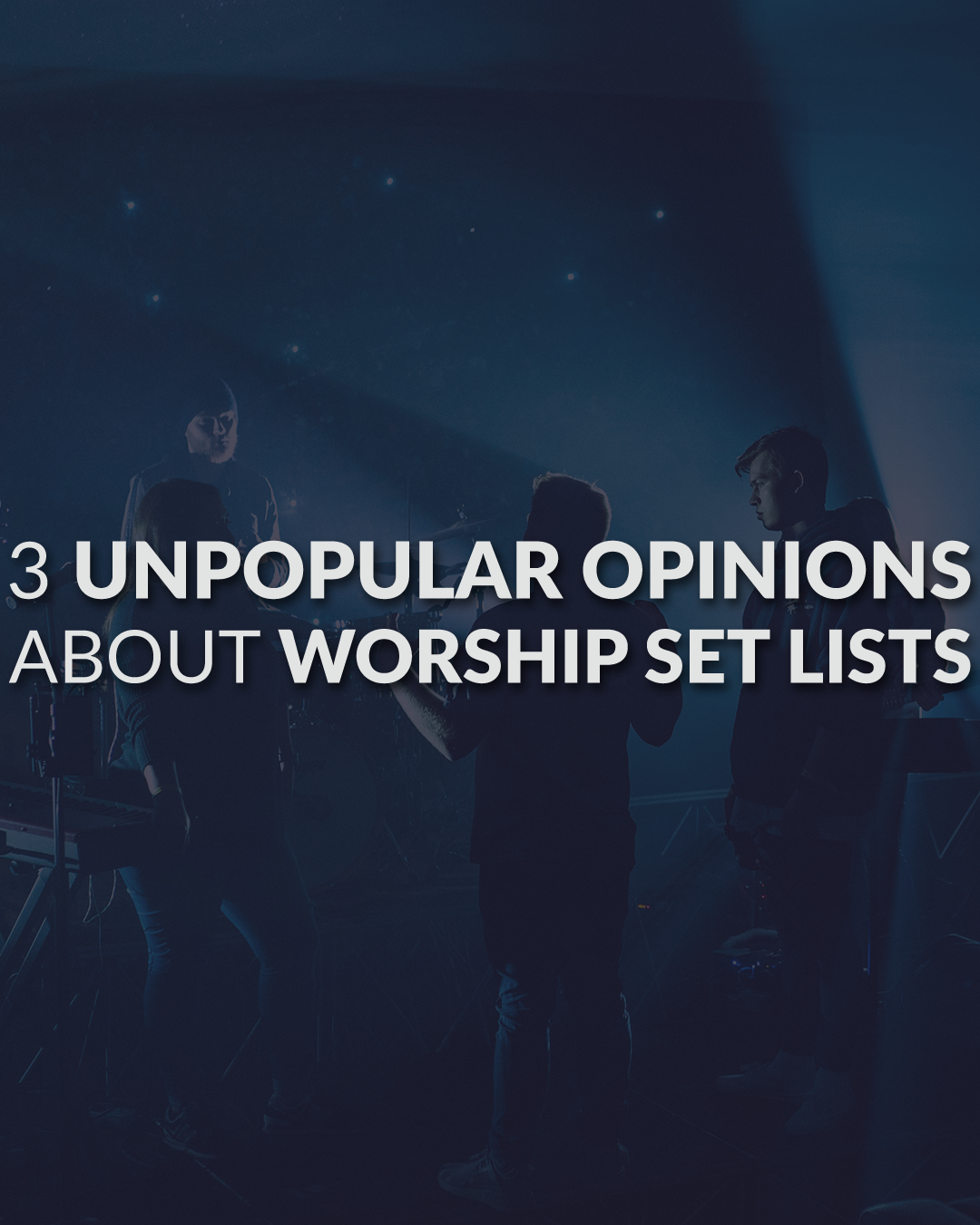 3 Unpopular Opinions About Worship Set Lists