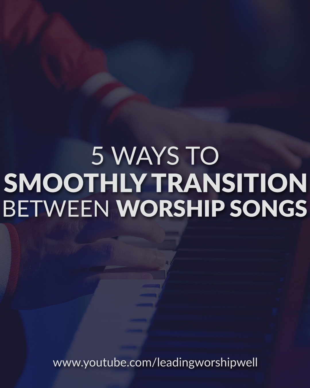 5 Ways To Smoothly Transition Between Worship Songs (Video)