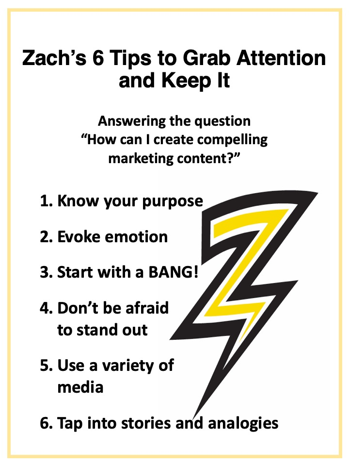 For Zach's complete article, go to  https://zachmessler.com/six-tips-to-grab-attention-and-keep-it/