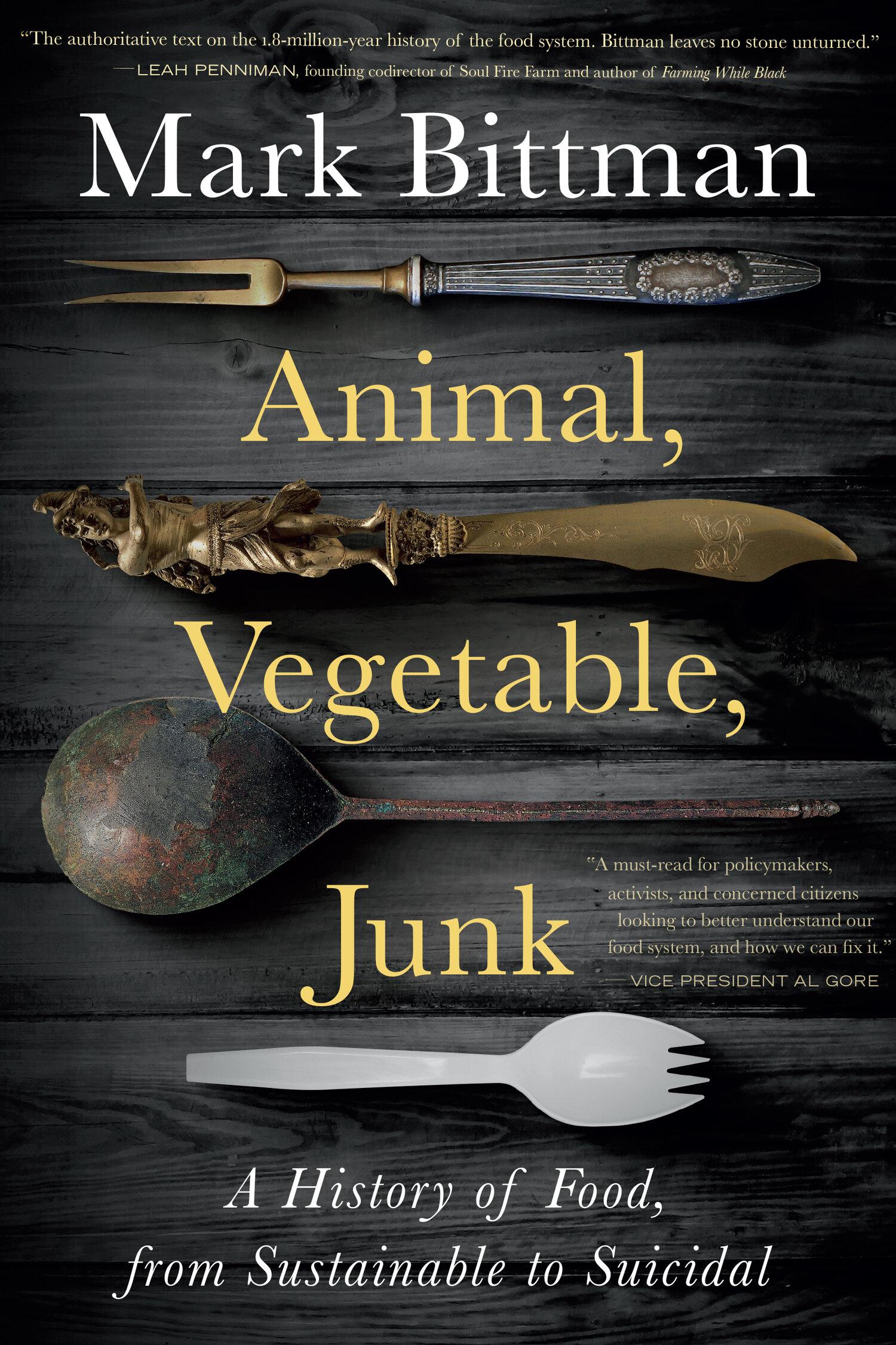 "Mark Bittman, the American food author and journalist - ""Animal, Vegetable, Junk"""