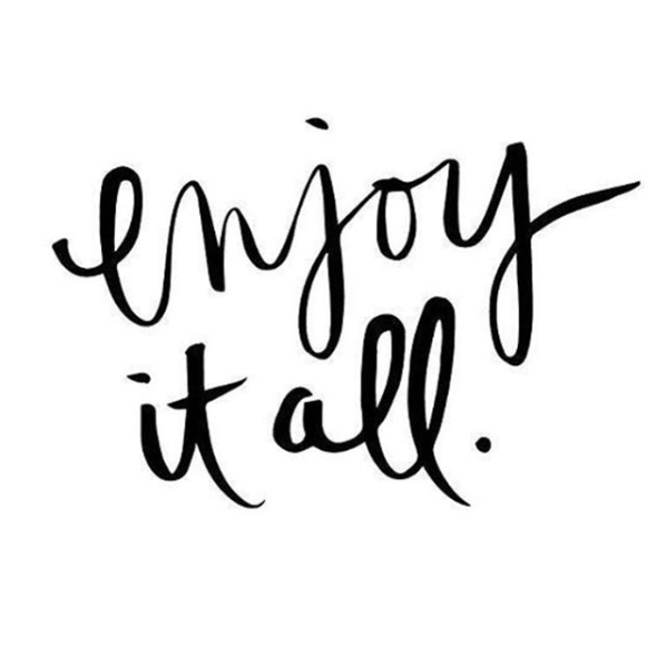 enjoy it all