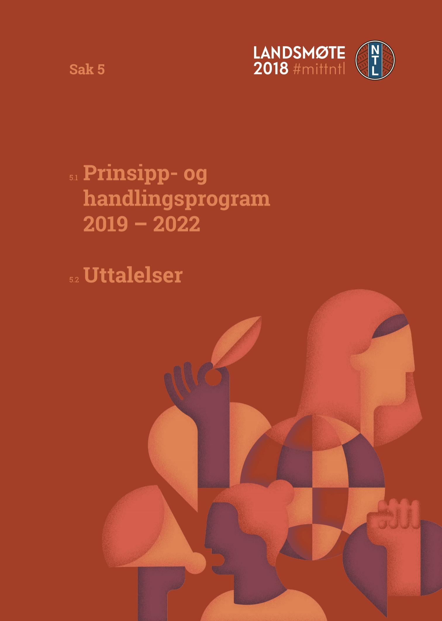 Prinsipp og handlingsprogram 2019-2022 herunder uttalelser - Last ned:5.1 Prinsipp- og handlingsprogram5.2 Uttalelser (kommer etter landsstyrets møte i oktober)