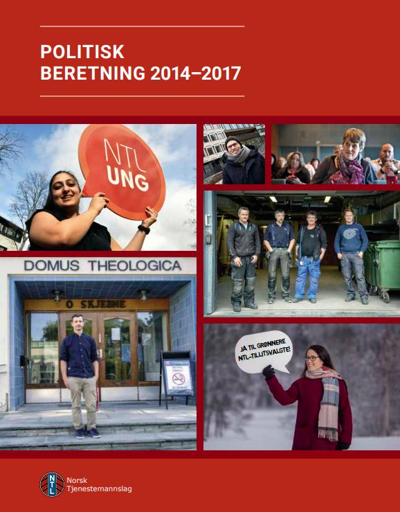Politisk beretning 2014-2017 - Beretningen supplerer forbundets årlige organisatoriske beretninger. Hensikten er å gi tillitsvalgte, medlemmer og andre interesserte et tilbakeblikk over hovedoppgavene til forbundet og kjerneoppgavene vi har jobbet med i landsmøteperioden.