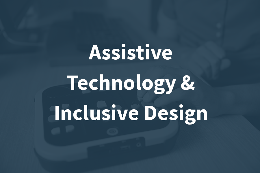 - This module focuses on Assistive Technology and Universal Design and on their application to work. Examples of technology and design are used to establish learning opportunities. We also provide case scenarios of where Assistive Technology and Universal Design have been applied in real work environments with successful outcomes...