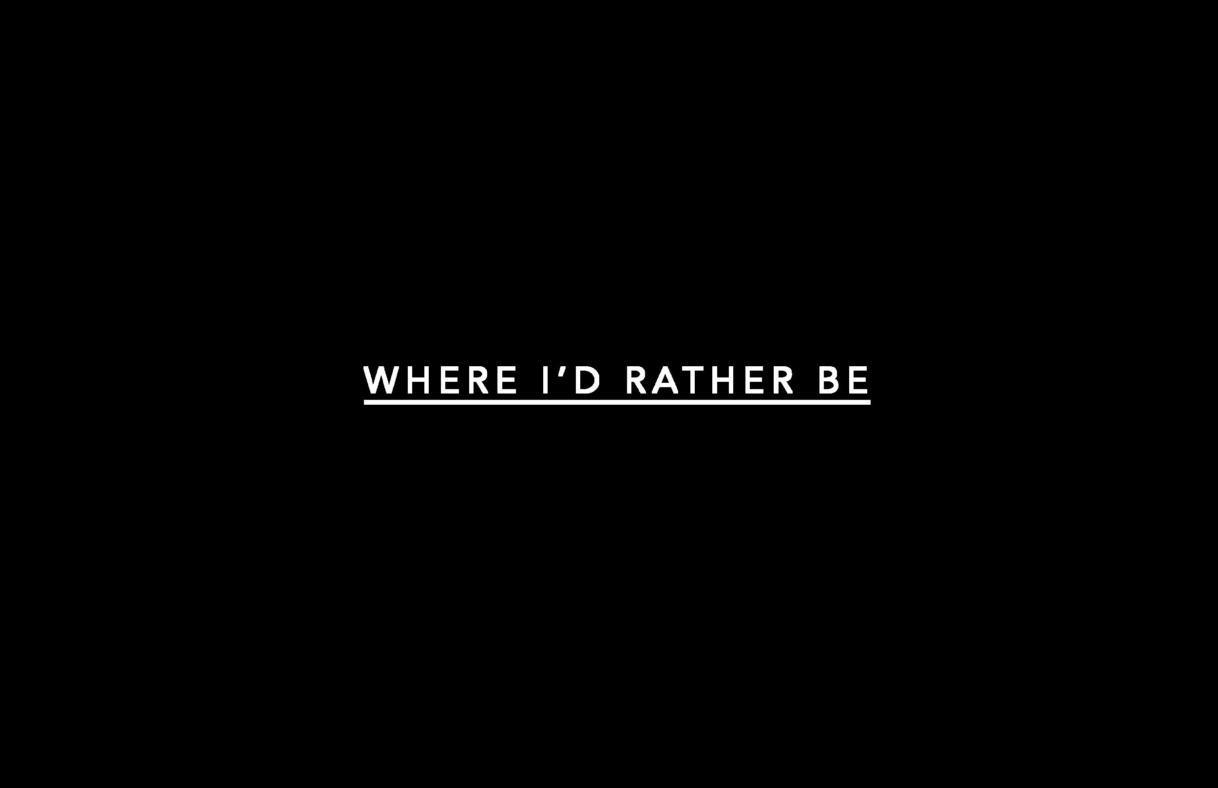 WHEREIDRATHERBE.png