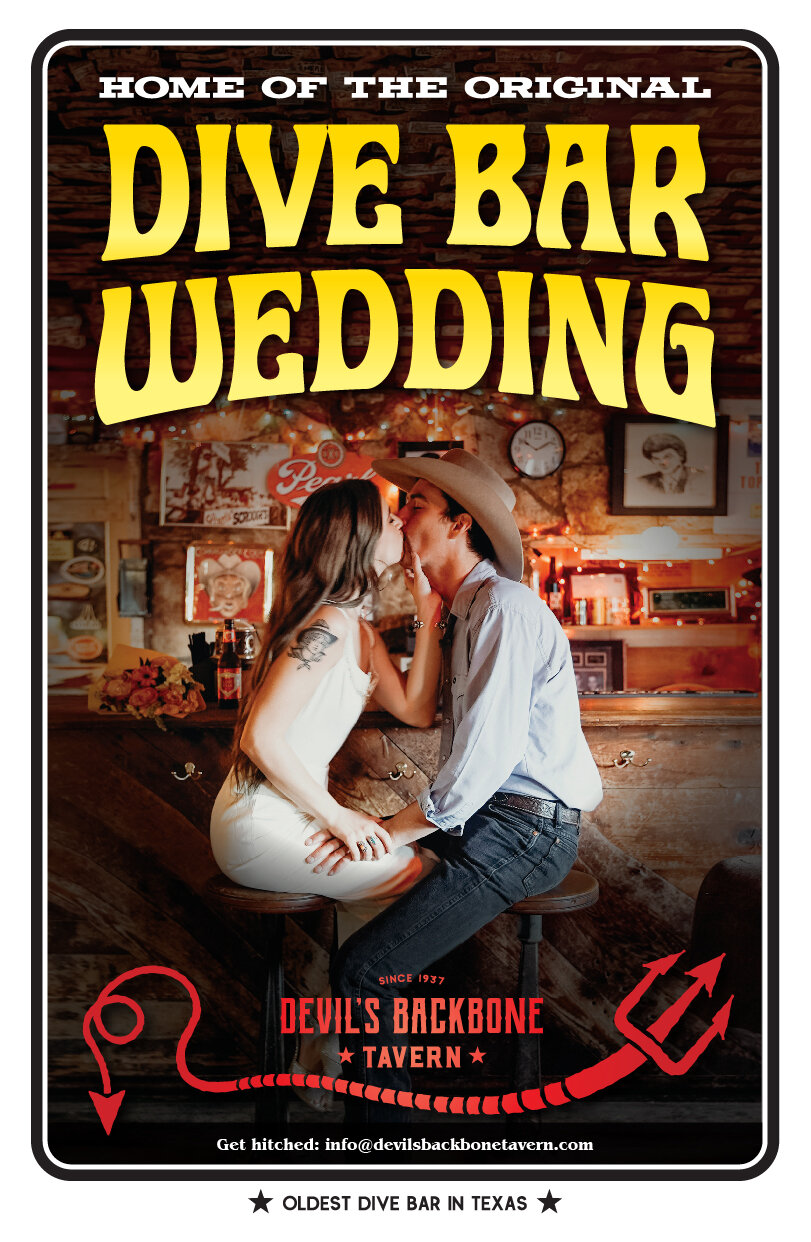 "A  Dive Bar Wedding  at The Devil's Backbone Tavern…Vibe, History, Texas.  It's not a church, but it is to some. It may not be  exactly  what your in-laws had in mind, but then again, neither were you.  Studies show that couples who get hitched in the "" Oldest Dive Bar in Texas "" with Conway on the Jukebox and Pearl Beer in the icebox, are happier, richer and cooler than the rest.   SET-UP:  It's pretty simple, for a flat and reasonable rate, you and up to 200 of your closest friends get use of our restored 1940s dancehall, a complimentary case of throwback beers and access to a cash-only full bar in our 1937 historic tavern! The rest is up to you!  Email Leon at  info@devilsbackbonetavern.com  and let's save the date!"