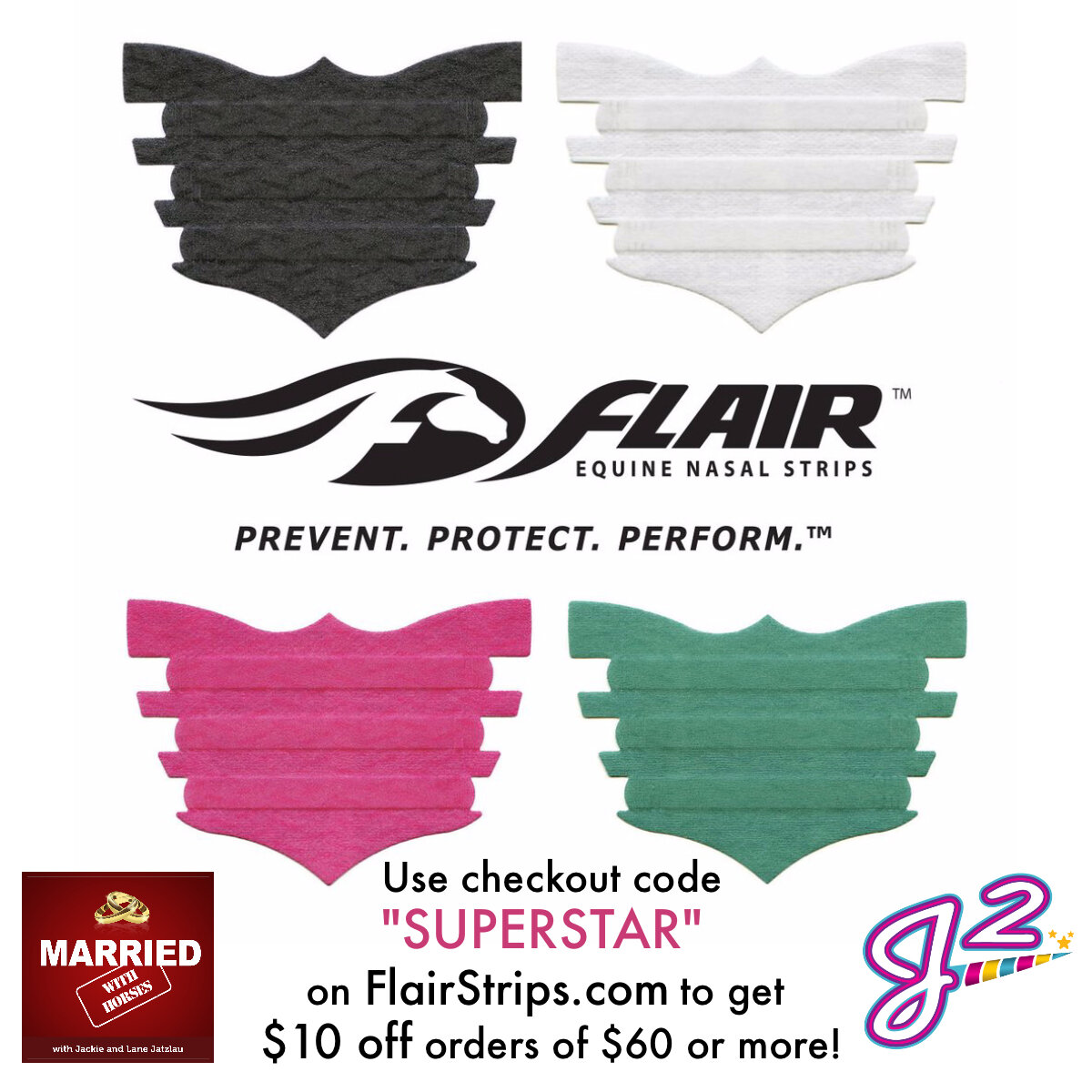 Flair Strips - Use checkout code SUPERSTAR to get $10off orders of $60 or more on FlairStrips.com!Developed by veterinarians, FLAIR® Strips are drug-free, self-adhesive nasal strips that promote optimum health of equine athletes, in all disciplines and every level of competition. The Strips gently support the soft tissues over the nasal passages (the narrowest part of the upper airway) and reduce airway resistance and improve airflow when your horse needs oxygen most.Be sure to check out the episode of MARRIED WITH HORSES with the creator of the Flair Strip, Dr. Jim Chiapetta and hear all about the benefits of these phenomenal strips!