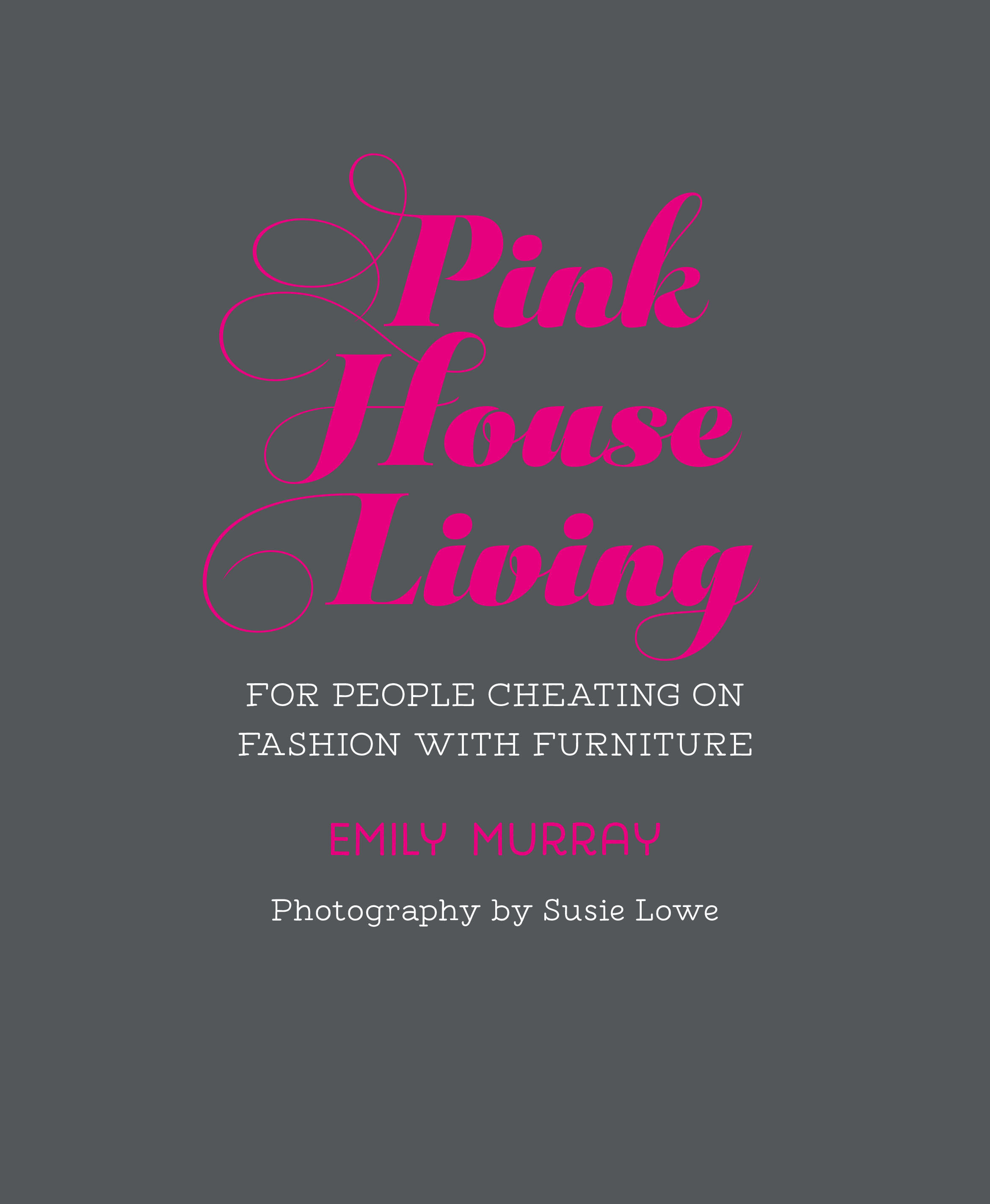 Pink House Living: For People Cheating On Fashion With Furniture  by Emily Murray, photography by Susie Lowe is available now