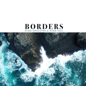 Ryan Vail & Elma Orkestra · Borders