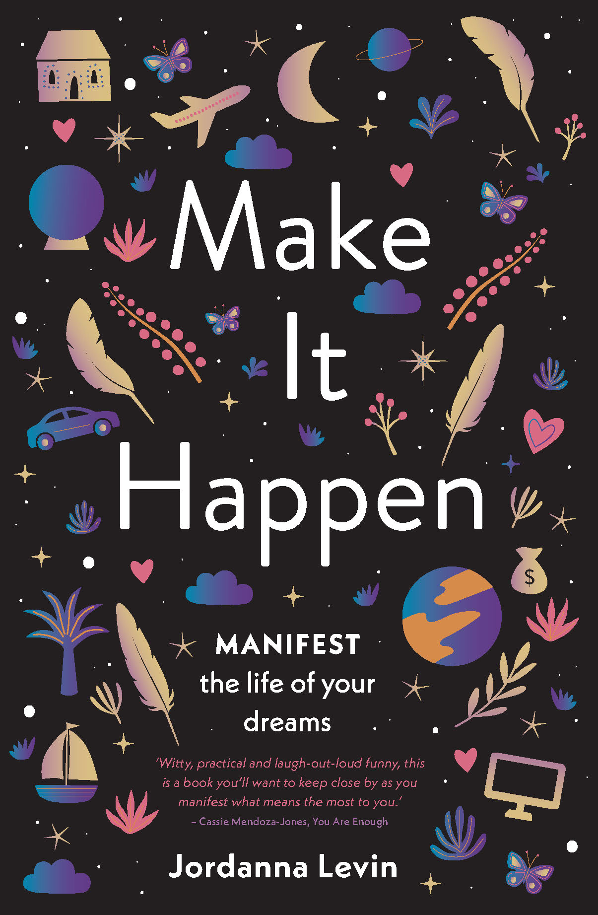 This is an edited extract from Make It Happen by Jordanna Levin. - Murdoch Books RRP $32.99.' Out now.
