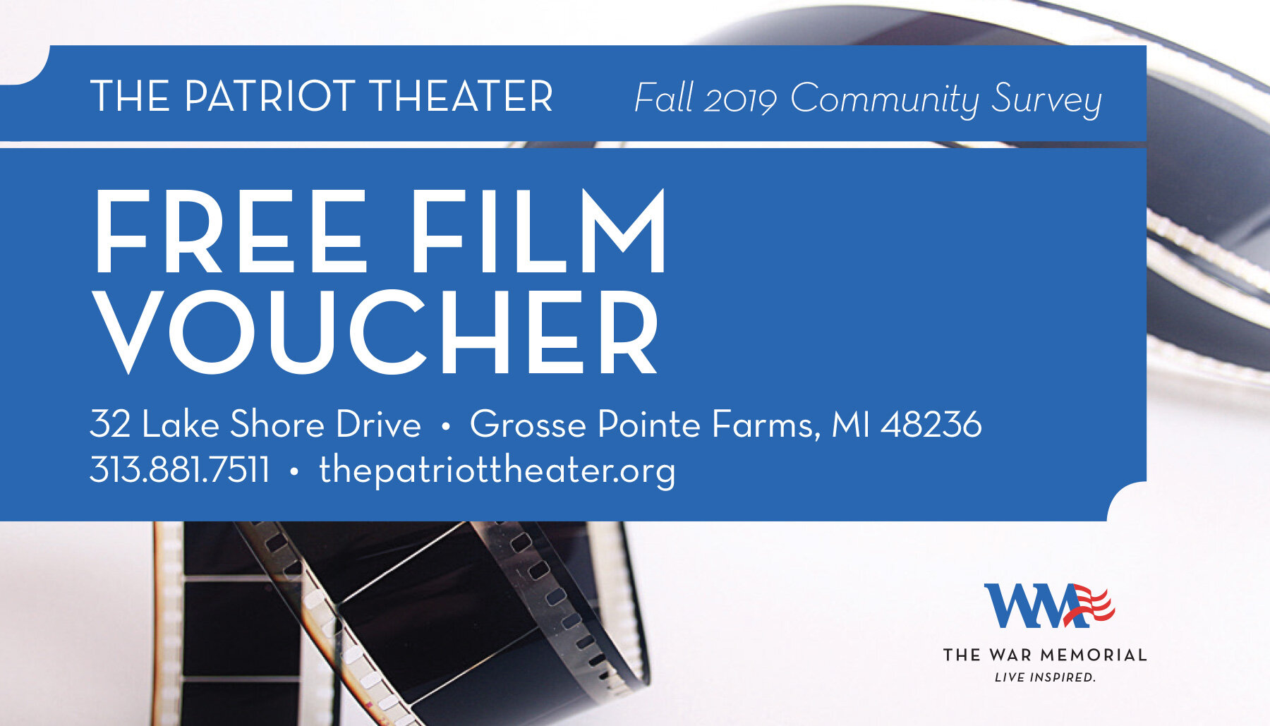 This voucher is valid for  TWO TICKETS  to any  STANDARD MOVIE SCREENING  at The Patriot Theater. Live performances, dinners, and special events are excluded from this promotion. Voucher must be redeemed in person at The Patriot Theater; online reservations are not accepted. Limit one voucher per person per promotional period. No cash value. Expires December 31, 2019. Contact Bruce Ferguson with questions at 313.332.4004 or  bferguson@warmemorial.org .