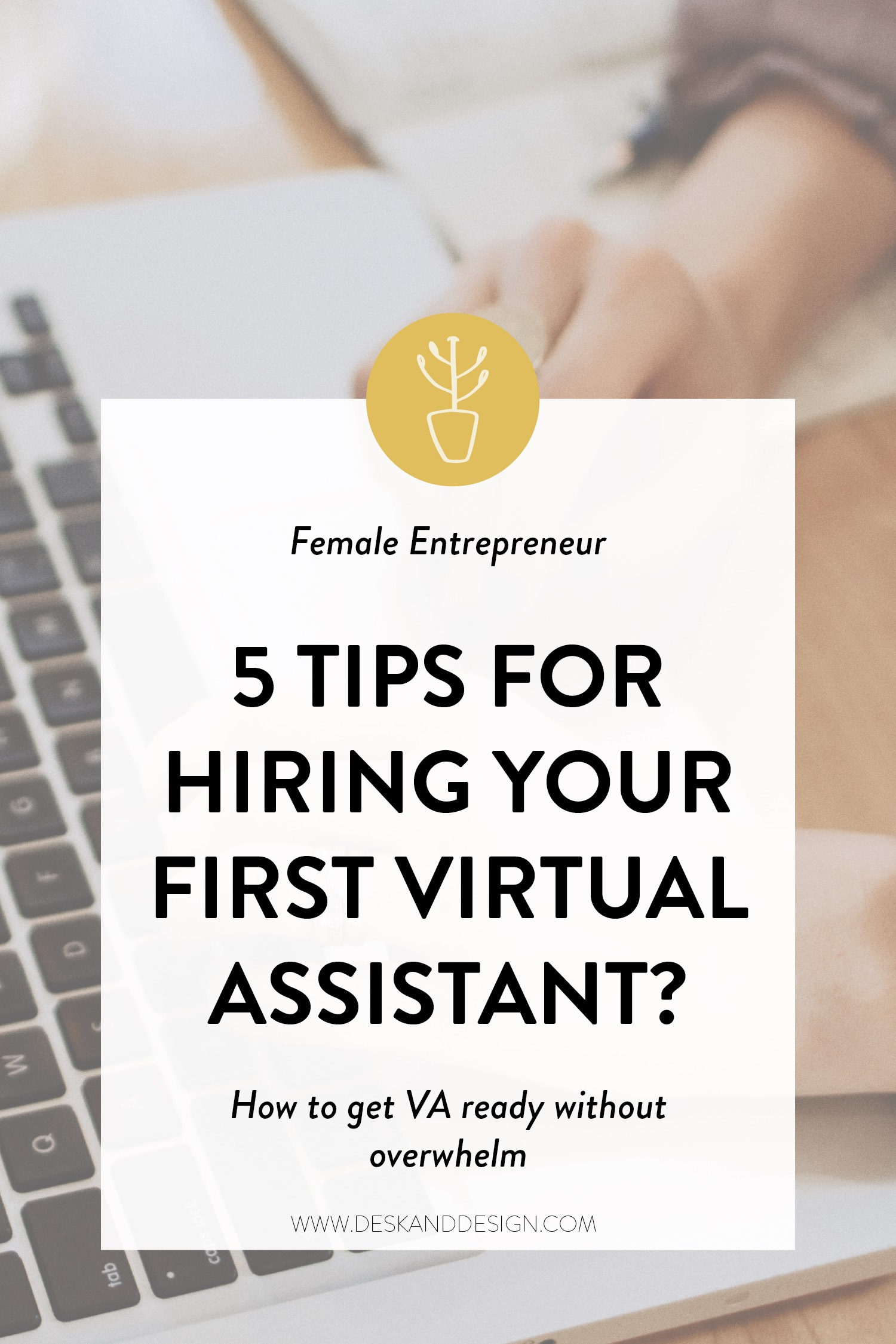 5 Tips for hiring your first virtual assistant. How to get VA ready without the overwhelm.jpg