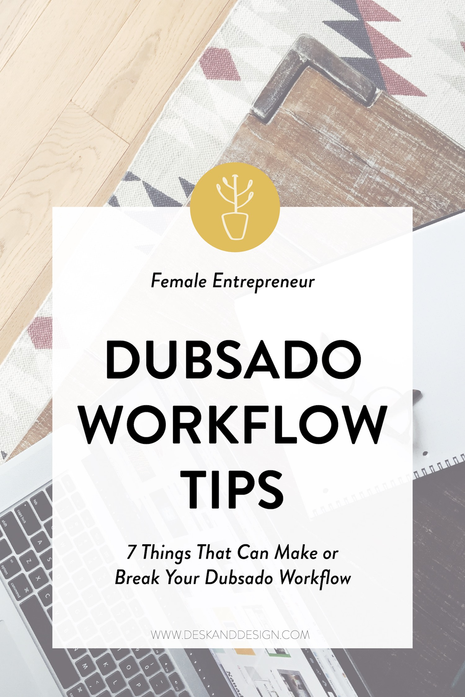 Dubsado Workflow Tips by Desk & Design. 7 Things that can make or break your Dubsado workflow.