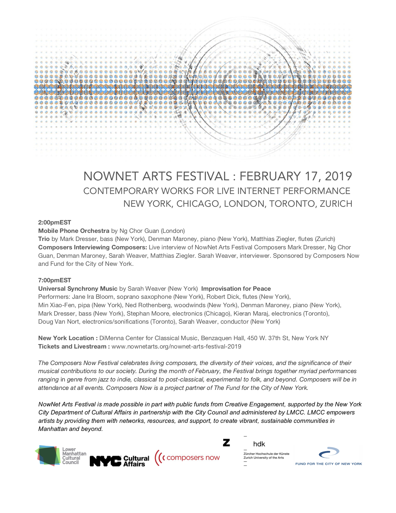 NOWNET ARTS FESTIVAL - February 17, 2019Contemporary works for live internet performanceNew York, Chicago, London, Toronto, ZurichNew York Location: The DiMenna Center for Classical Music, Benzaquen Hall450 W. 37th St, New York NY 10018$20 Admission/$15 Students & Seniors
