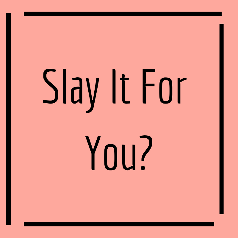 Copy of Slay It With You?.png