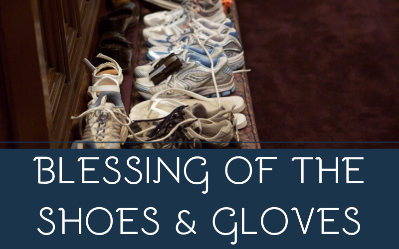 You are encouraged to attend our Blessing of the Shoes and Gloves service on Saturday, April 27th at 6:00 pm, this service will act as our regular worship service for the week.