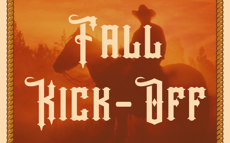 Our Fall Kick-Off will be on Wednesday, September 11th at 6:00 pm in Harris Hall. We are encouraging everyone to come dressed in their Western wear for this fun event!