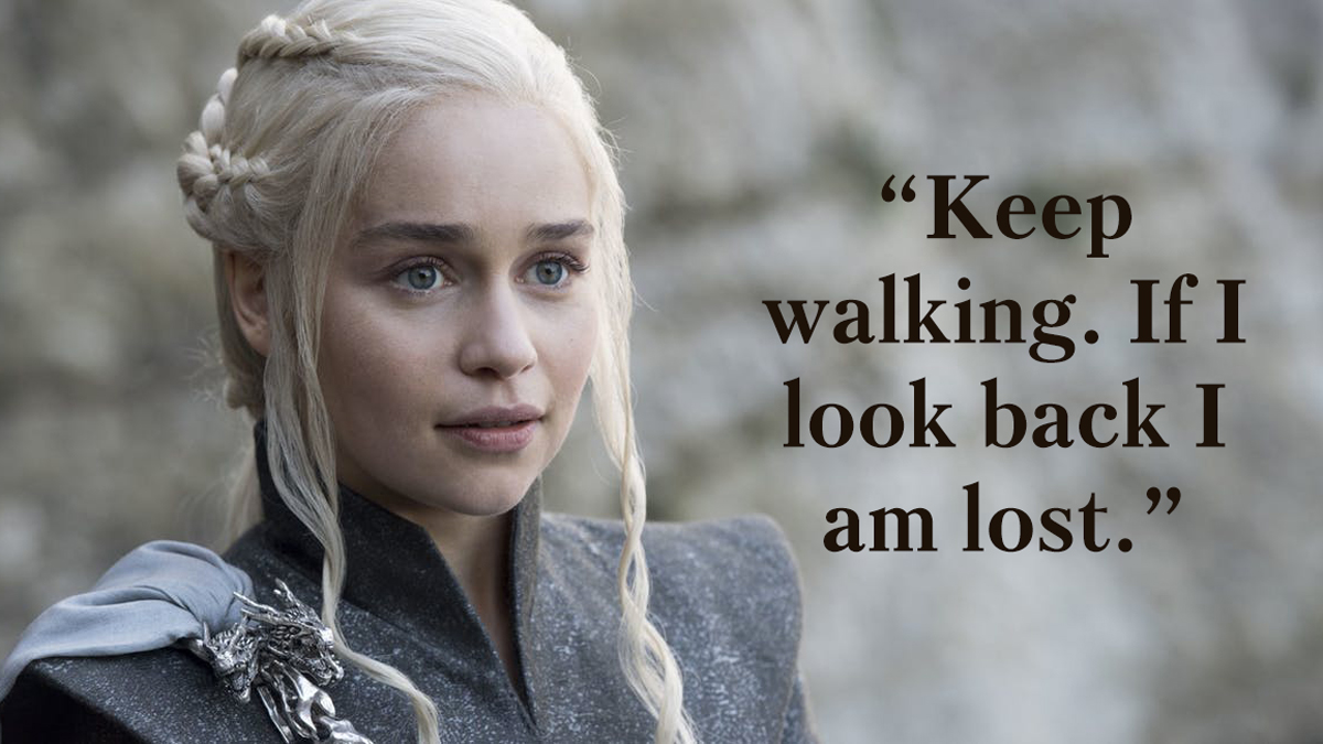 """Keep walking. If I look back I am lost."""