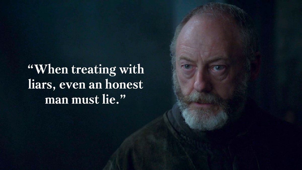 """""""When treating with liars, even an honest man must lie."""""""