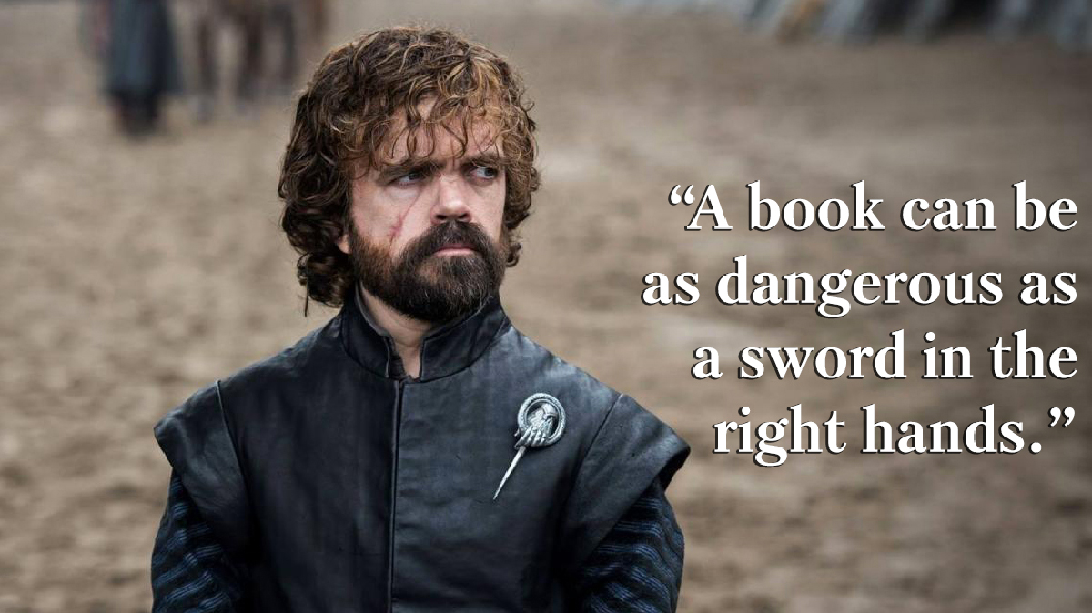 """""""A book can be as dangerous as a sword in the right hands."""""""