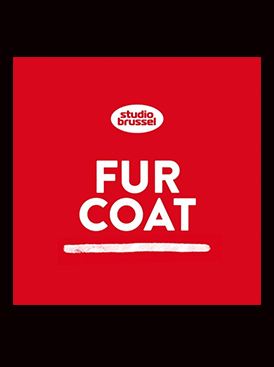 PODCAST FOR STUDIO BRUSSELS WITH FUR COAT