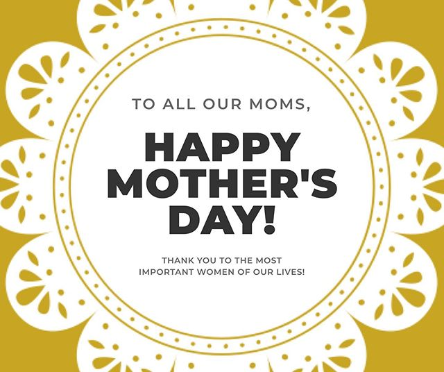 Happy Mother's Day to all the AMAZING Mama's out there!