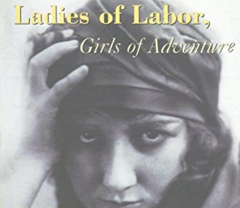 Ladies of Labor, Girls of Adventure - Ladies of Labor, Girls of Adventure: Working Women, Popular Culture, and Labor Politics at the Turn of the Twentieth Century. Columbia University Press, 1999.