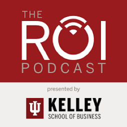 Kelley School of Business ROI Podcast