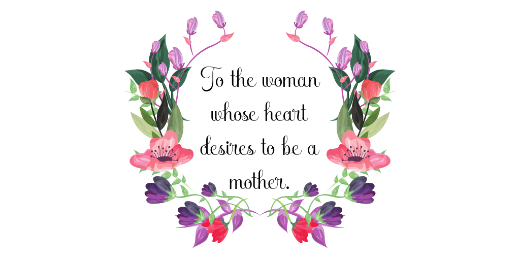 To the woman whose heart desires to be a mother..png