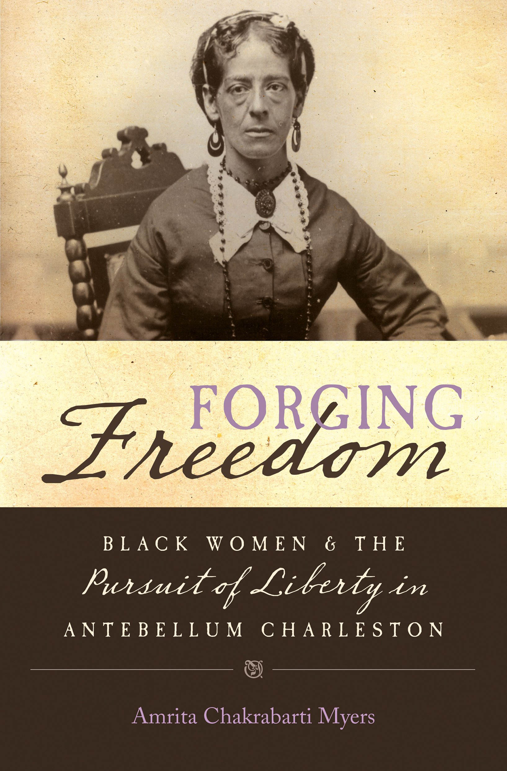 Forging Freedom Black Women and the Pursuit of Liberty in Antebellum Charleston.jpg