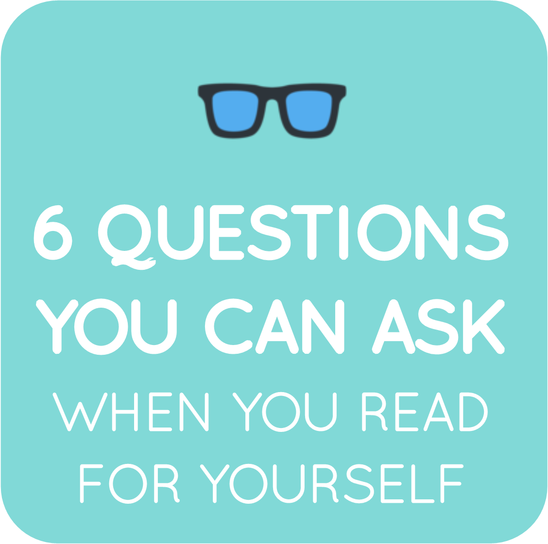 03-6 questions to ask when you read for yourself.png