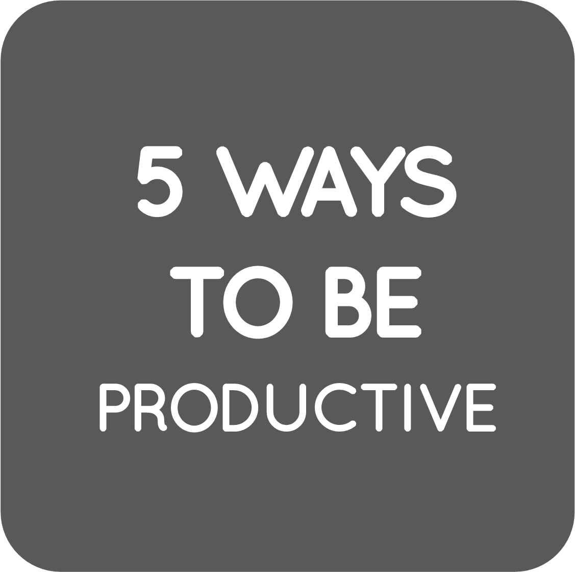 06-5 ways to be productive.png