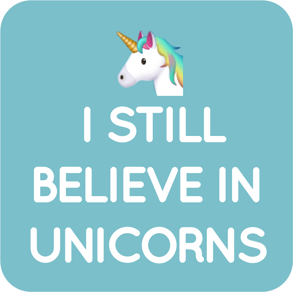 08-I still believe in unicorns.png