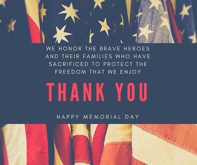 Happy Memorial Day. We are closed today in honor of Memorial Day, but will be open tomorrow and the remainder of the week during our normal hours. Enjoy your day!