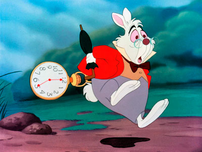 """Oh dear! Oh dear! I shall be too late."" - The White Rabbit  from Alice in Wonderland"