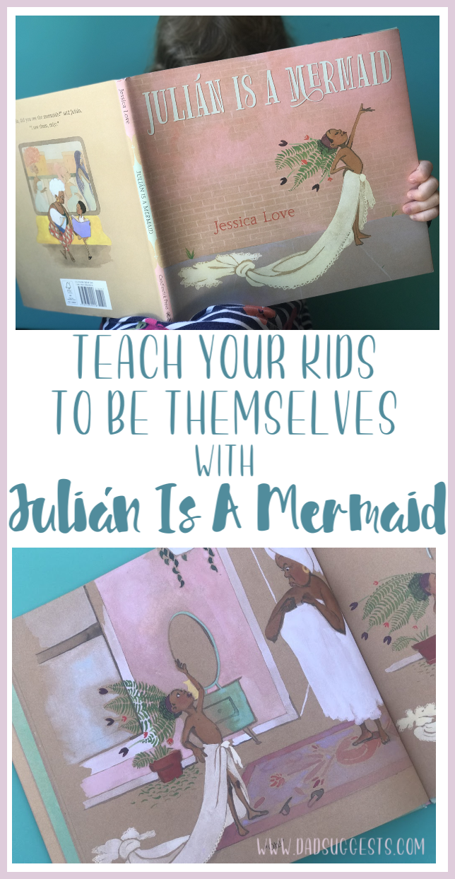 Teach your kids to be themselves. Validate their feelings. Nurture their empathy and feed their happiness. Julián Is a Mermaid by Jessica Love does all of these things, and will leave your child with a massive amount of self-esteem. #empathy #beyourself #kidsbooks #picturebooks #parenting #dadsuggests