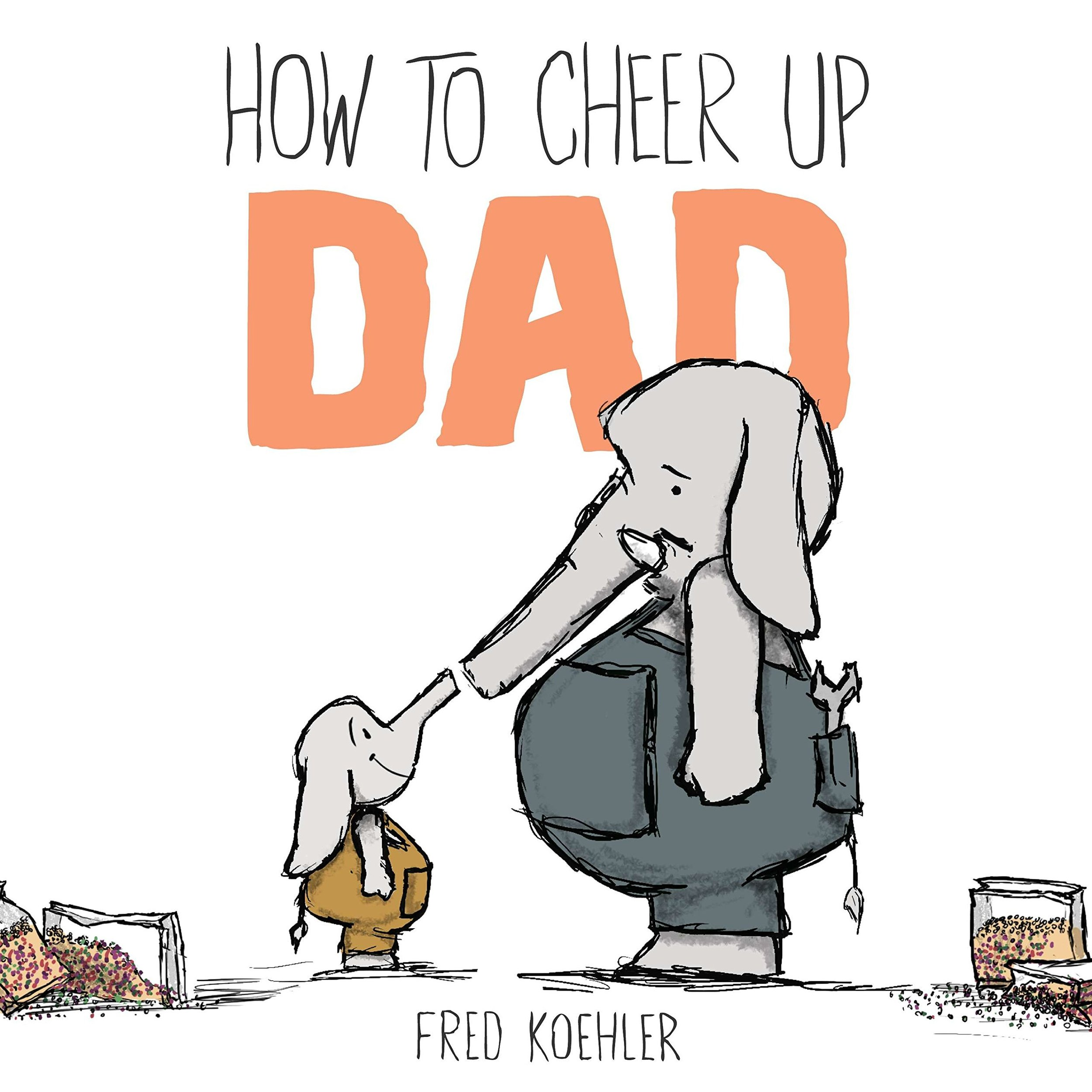 the best Father's Day Picture Books - How to Cheer Up Dad.jpg
