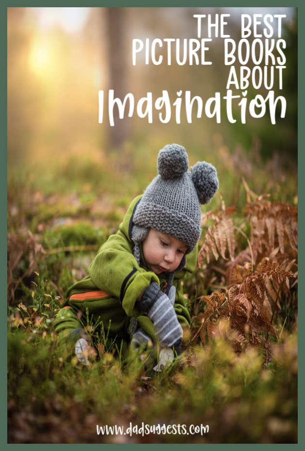 These are the best picture books about the imagination. They all do a magnificent job celebrating the magic of childhood and reinforcing the importance of creativity and imagination in life. Share these inspiring kids books with your family today! #imagination #booksaboutimagination #bestpicturebooks #childrensbooks #kidsbooks #picturebooklists #creativity #raisingkids #parenting #dadsuggests
