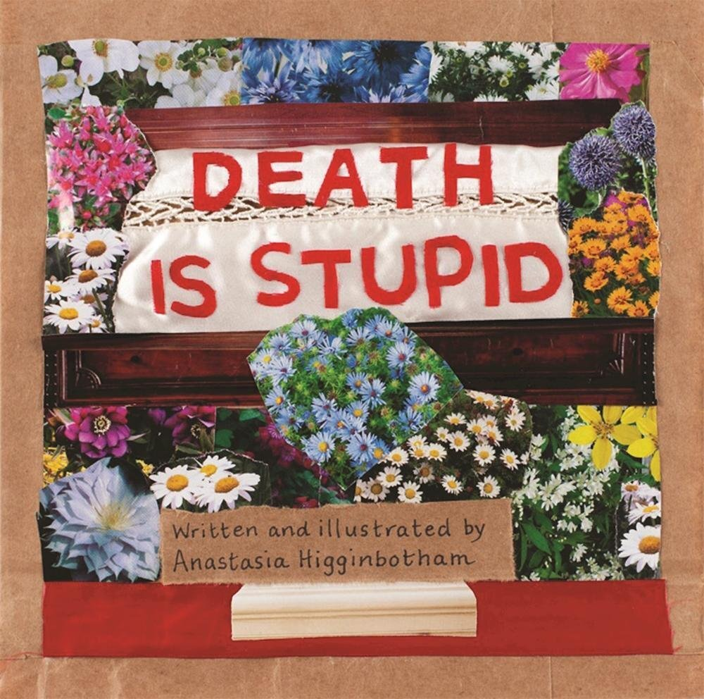 The Best Picture Books for Dealing with Death - Death is Stupid.jpg