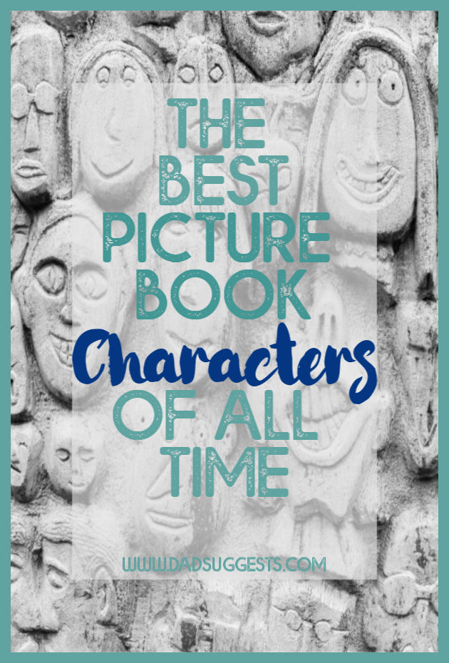 These are the very best picture book characters of all time. Some are role-models with great wisdom, some are endearing, and some are just plain unforgettable. #childrensliterature #picturebooks #kidsbooks #booklist #picturebookcharacters #bestpicturebooks #dadsuggests