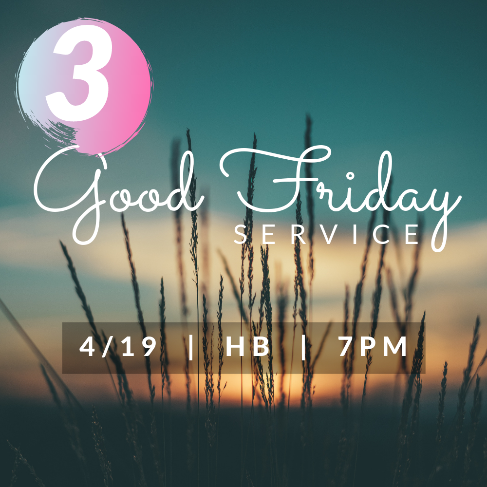 Friday 4/19 @ 7PM | HB - 3. Join us for Good Friday Service at HB!Christians all around the world commemorate the crucifixion and death of Jesus on Good Friday.
