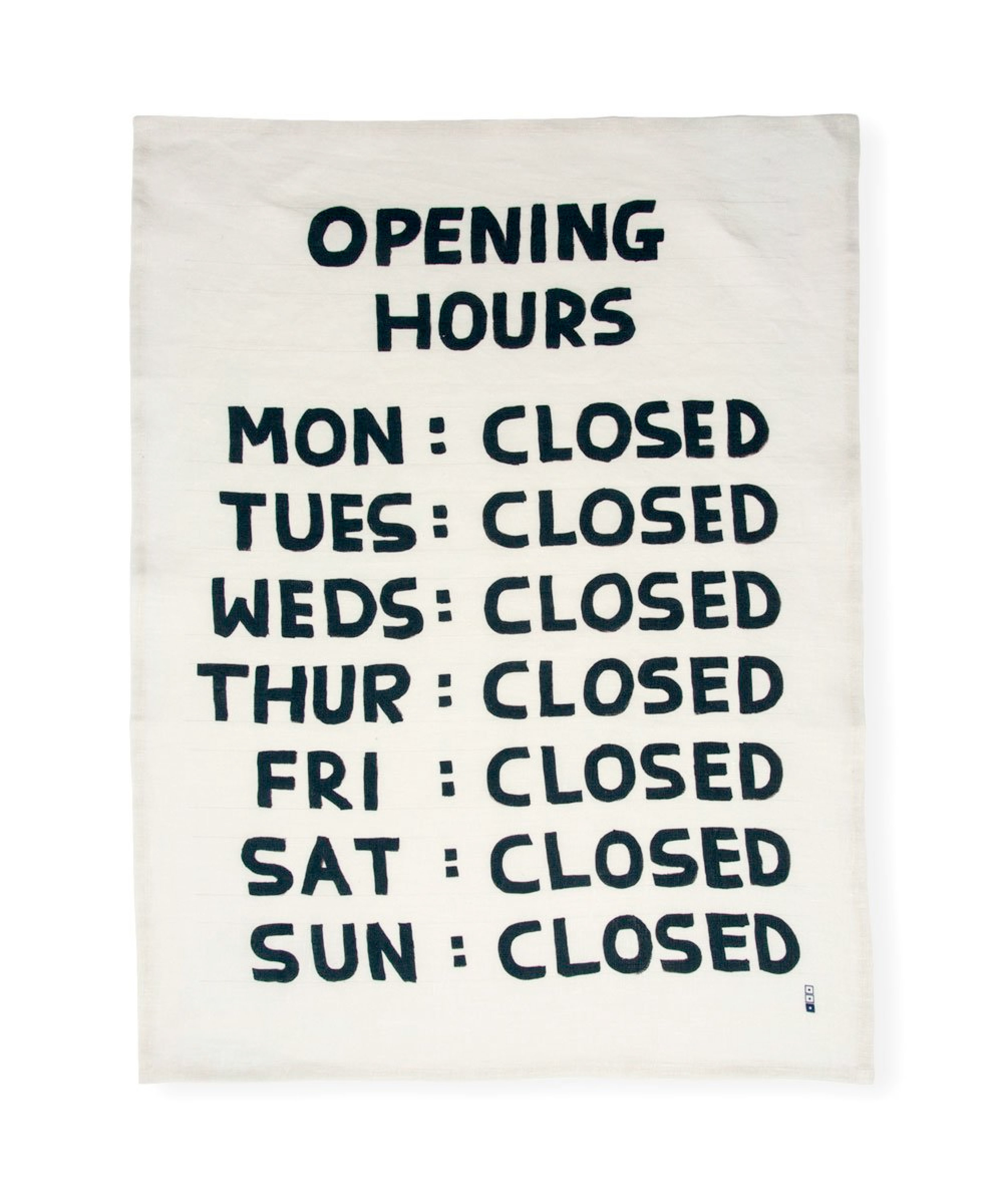 Opening Hours Tea Towel X David Shrigley, $36  —Third Drawer Down