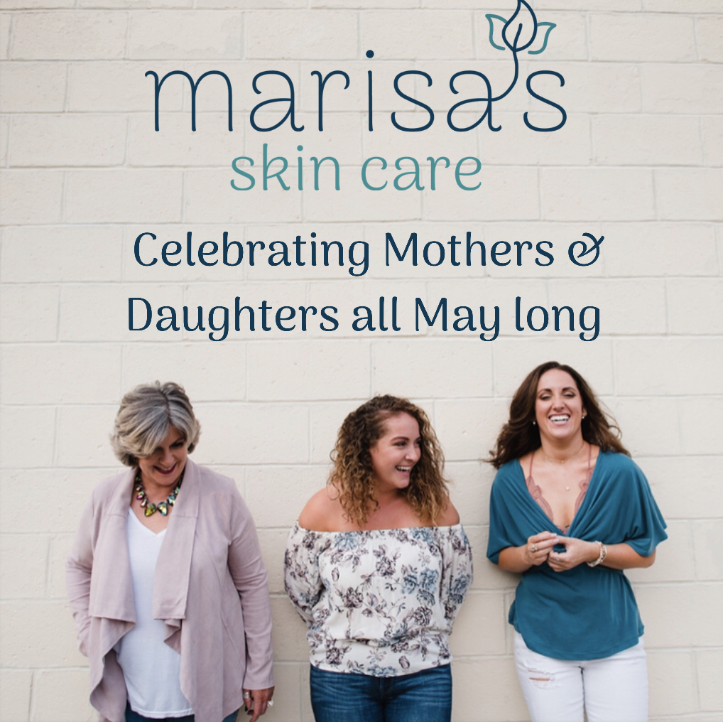 Marisa's Skin Care is a business built by a mother and her daughters. We value the strong bond between a mother and her girls, so we are celebrating that bond all month long with new lovely specials!